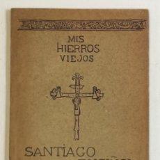 Libros antiguos: MIS HIERROS VIEJOS. CONFERENCIA CELEBRADA EN EL SALÓN DE CÁTEDRAS DEL ATENEO... - RUSIÑOL, SANTIAGO.. Lote 168192592