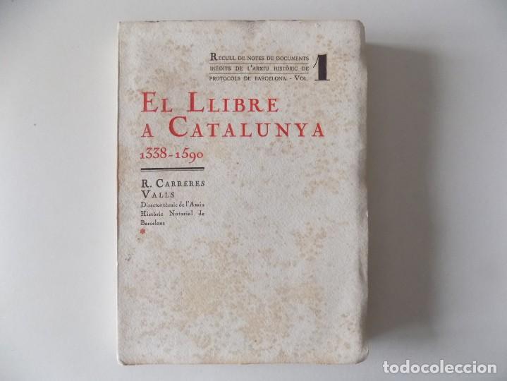LIBRERIA GHOTICA. CARRERES VALLS. EL LLIBRE A CATALUNYA 1338-1590. FOLIO. 1932. (Libros antiguos (hasta 1936), raros y curiosos - Literatura - Ensayo)
