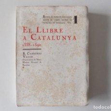 Libros antiguos: LIBRERIA GHOTICA. CARRERES VALLS. EL LLIBRE A CATALUNYA 1338-1590. FOLIO. 1932.. Lote 168330044