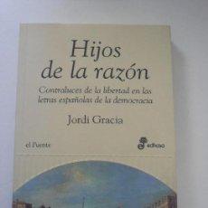 Libros antiguos: HIJOS DE LA RAZÓN. CONTRALUCES DE LA LIBERTAD EN LAS LETRAS ESPAÑOLAS DE LA DEMOCRACIA. (1ª EDICIÓN). Lote 168569360