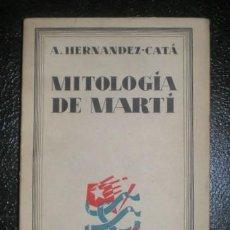 Libros antiguos: A. HERNÁNDEZ-CATÁ: MITOLOGÍA DE MARTÍ. 1929. Lote 169272476