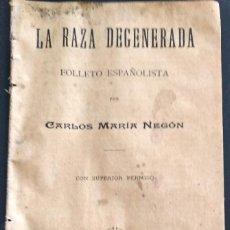 Libros antiguos: LA RAZA DEGENERADA - CARLOS MARÍA NEGÓN - VALENCIA 1904 - BIBLIOTECA ESPAÑOLISTA - CARLISMO . Lote 169423044