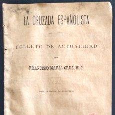 Libros antiguos: LA CRUZADA ESPAÑOLISTA - FRANCISCO MARÍA CRUZ - VALENCIA 1904 - BIBLIOTECA ESPAÑOLISTA, CARLISMO . Lote 169423276