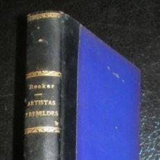 Libros antiguos: ROCKER, RODOLFO.- ARTISTAS Y REBELDES. BUENOS AIRES, ARGONAUTA 1922.. Lote 169445924