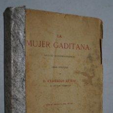 Libros antiguos: LA MUJER GADITANA. FEDERICO RUBIO. 1902. Lote 179227160