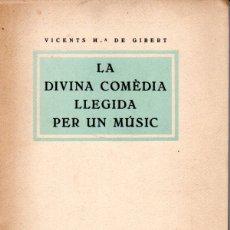 Libros antiguos: VICENTS Mª DE GIBERT : LA DIVINA COMÈDIA LLEGIDA PER UN MÚSIC (EN CATALÀ, 1927). Lote 179258060