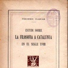 Libros antiguos: FREDERIC CLASCAR : ESTUDI SOBRE LA FILOSOFIA A CATALUNYA EN EL SEGLE XVIII (EN CATALÀ, 1918). Lote 179261303