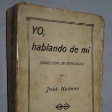 Libros antiguos: YO, HABLANDO DE MÍ. JOSÉ NAKENS.. Lote 180391567