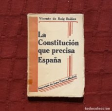 Libros antiguos: LA CONSTITUCIÓN QUE PRECISA ESPAÑA - VICENTE DE ROIG IBÁÑEZ. Lote 181159461