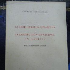 Libros antiguos: LA FERIA RURAL O COMARCANA Y LA INSTITUCION MUNICIPAL EN GALICIA 1960 TEODORO SANDOMINGO. Lote 218141911