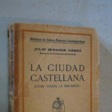 Libros antiguos: LA CIUDAD CASTELLANA. JULIO SENADOR GÓMEZ.. Lote 184594795