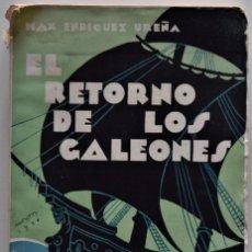 Libros antiguos: EL RETORNO DE LOS GALEONES - MAX ENRIQUEZ UREÑA - EDITORIAL RENACIMIENTO 1930 - 1ª EDICIÓN. Lote 187102636
