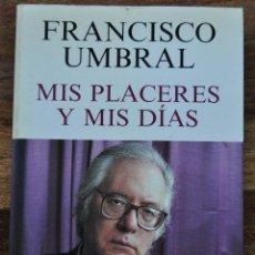 Libros antiguos: MIS PLACERES Y MIS DÍAS, FRANCISCO UMBRAL. Lote 190080272
