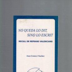 Libros antiguos: NO QUEDA LO DIT,SINO LO ESCRIT,RECULL DE REFRANS VALENCIANS JOAN COMES Y NACHER. Lote 191662447