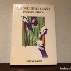 Libros antiguos: EL SURREALISMO ESPAÑOL. FRANCISCO ARANDA. EDIT. LUMEN. PINTURA. LITERATURA. TEATRO.CINE. Lote 192347570