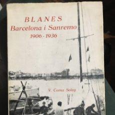 Libros antiguos: BLANES . BARCELONA I SANREMO .1906 - 1936 .V. COMA SOLEY .. Lote 194220565