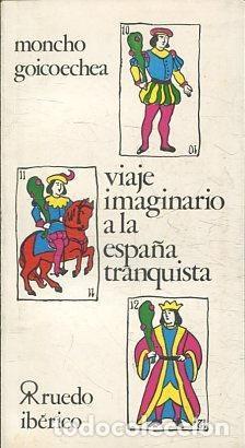 VIAJE IMAGINARIO A LA ESPAÑA TRANQUISTA. GOICOECHEA MONCHO. (Libros antiguos (hasta 1936), raros y curiosos - Literatura - Ensayo)