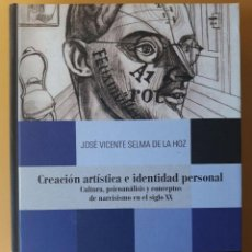 Libros antiguos: CREACIÓN ARTÍSTICA E IDENTIDAD PERSONAL. CULTURA, PRICOANÁLISIS Y CONCEPTOS. J. V. SELMA DE LA HOZ.. Lote 194956816