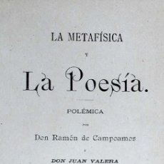 Libros antiguos: CAMPOAMOR Y JUAN VALERA: LA METAFÍSICA Y LA POESÍA, 1891. Lote 194964280