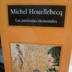 Libros antiguos: LAS PARTÍCULAS ELEMENTALES, MICHEL HOUELLEBECQ, ANAGRAMA EDITORIAL.. Lote 195312326