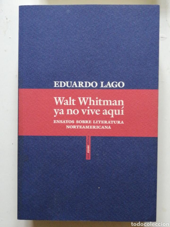 WALT WHITMAN YA NO VIVE AQUÍ. - LAGO, EDUARDO. EDITORIAL SEXTO PISO, 2018. ENSAYO IN 4º RUSTICA SOLA (Libros antiguos (hasta 1936), raros y curiosos - Literatura - Ensayo)
