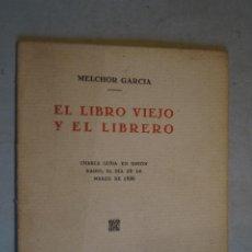 Libros antiguos: EL LIBRO VIEJO Y EL LIBRERO. MELCHOR GARCIA.. Lote 197500988