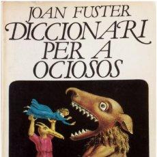Libros antiguos: JOAN FUSTER - DICCIONARI PER A OCIOSOS - EDICIONS 62 - CATALÁ. Lote 198361370