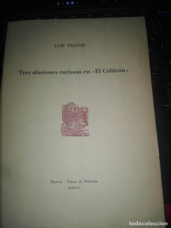 LUIS YRACHE -- TRES ALUSIONES CURIOSAS EN EL CRITICON 1966 -- SEPARATA NUMERADA 13 DE 50 Y DEDICADA (Libros antiguos (hasta 1936), raros y curiosos - Literatura - Ensayo)