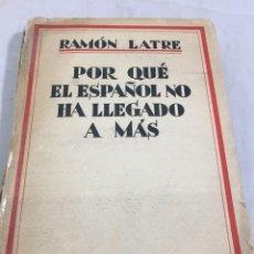 Libros antiguos: PORQUE EL ESPAÑOL NO HA LLEGADO A MAS. RAMÓN LATRE. ESPASA CALPE PRIMERA EDICION 1929.. Lote 203866538