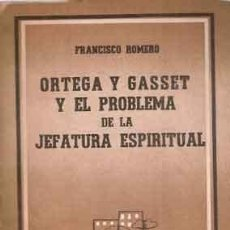 Libros antiguos: ROMERO, FRANCISCO - ORTEGA Y GASSET Y EL PROBLEMA DE LA JEFATURA ESPIRITUAL Y OTROS ENSAYOS - 1º ED. Lote 207546431