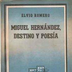 Libros antiguos: ROMERO, ELVIO - MIGUEL HERNÁNDEZ, DESTINO Y POESÍA - PRIMERA EDICIÓN EN CONTEMPORANEA 1958. Lote 207546732