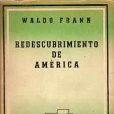 Libros antiguos: FRANK, WALDO - REDESCUBRIMIENTO DE AMÉRICA - PRIMERA EDICIÓN EN CONTEMPORÁNEA 1947. Lote 207547326