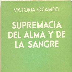 Libros antiguos: SUPREMACIA DEL ALMA Y DE LA SANGRE. VICTORIA OCAMPO ED. SUR. BUENOS AIRES : 1935.. Lote 209047282