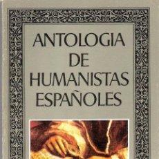 Libros antiguos: ANTOLOGIA DE HUMANISTAS ESPAÑOLES - ANA M. ARANCON. Lote 210532431