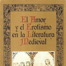 Libros antiguos: EL AMOR Y EL EROTISMO EN LA LITERATURA MEDIEVAL - JUAN VICTORIO. Lote 210532433