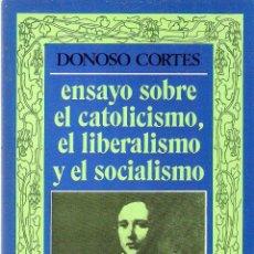 Libros antiguos: ENSAYO SOBRE EL CATOLICISMO, EL LIBERALISMO Y EL SOCIALISMO. - DONOSO CORTES. Lote 210575013