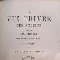 Libros antiguos: MÉNARD, RENÉ. LA VIE PRIVÉE DES ANCIENS. LA FAMILLE DANS LA ANTIQUITÉ. PARÍS, 1881. TEXTO EN FRANCÉS. Lote 212330972