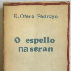 Libros antiguos: O ESPELLO NA SERÁN. ENTRE O PEDROSO E O VISO. - OTERO PEDRAYO, RAMÓN.. Lote 123225796
