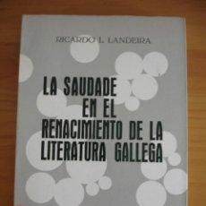 Libros antiguos: LA SAUDADE EN EL RENACIMIENTO DE LA LITERATURA GALLEGA - RICARDO L. LANDEIRA - ED. GALAXIA, 1970. Lote 221452056
