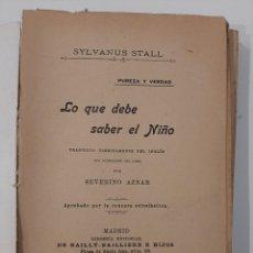 Libros antiguos: LO QUE DEBE SABER EL NIÑO. SYLVANUS STALL. ED. BAILLY-BAILLIERE E HIJOS. 1907. Lote 221879781