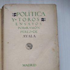 Libros antiguos: 1ª EDICION: POLITICA Y TOROS - ENSAYOS - RAMON PEREZ DE AYALA. Lote 225089680