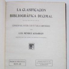 Libros antiguos: LUIS MÉNDEZ ALBARRÁN. LA CLASIFICACIÓN BIBLIOGRÁFICA DECIMAL: EXPOSICIÓN DEL SISTEMA Y DE SUS TABLAS. Lote 226754190