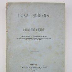 Libros antiguos: NICOLÁS FORT Y ROLDÁN. CUBA INDÍGENA. MADRID: IMPRENTA DE R, MORENO, 1881. Lote 226937310