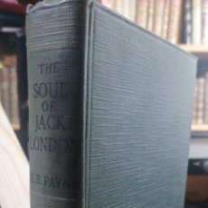 Libros antiguos: THE SOUL OF JACK LONDON BY PAYNE, EDWARD BIRON BY PAYNE, RIDER, 1926 TELA EDITORIAL 142 PP.. Lote 234557220