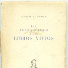 Libros antiguos: LOS AFICIONADOS A LOS LIBROS VIEJOS. P. LACROIX. VALENCIA : ED. CASTALIA, 1948.. Lote 234668460