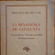 Libros antiguos: MESTRE I NOÉ: LA RENAIXENÇA DE CATALUNYA I'LS PERIODOSTES I LITERATS TORTOSINS DEL RENAIXEMENT. 1934. Lote 234985415