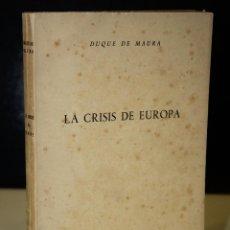 Libros antiguos: LA CRISIS DE EUROPA.- MAURA, DUQUE DE.. Lote 235943910