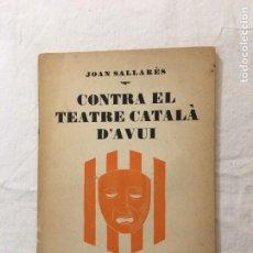 Libros antiguos: JOAN SALLARÈS. CONTRA EL TEATRE CATALÀ D'AVUI. IMP. SALLENT. SABADELL, 1931.. Lote 236242140