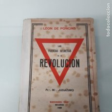 Livros antigos: LAS FUERZAS SECRETAS DE LA REVOLUCIÓN - LÉON DE PONCINS - JUDAÍSMO - MASONERÍA - MADRID 1932. Lote 243625900