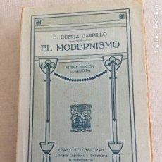 Libros antiguos: EL MODERNISMO.- GÓMEZ CARRILLO, ENRIQUE FRANCISCO BELTRAN NUEVA EDICIÓN CORREGIDA. 1914 316PP. Lote 261695755